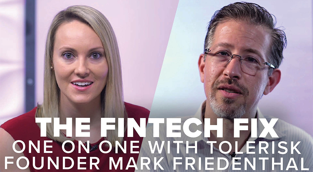 The Fintech Fix: One on one with Tolerisk Founder Mark Friedenthal