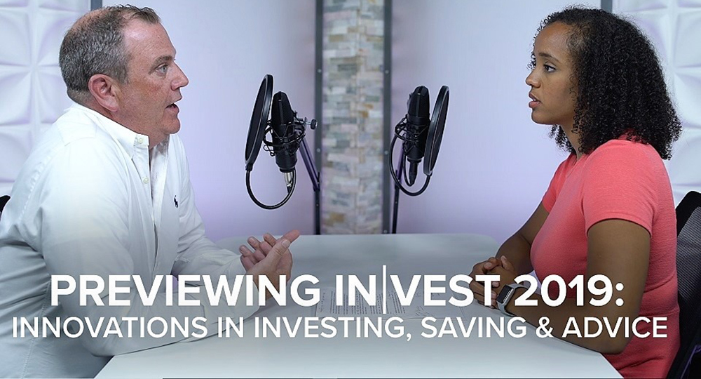 Previewing In|Vest 2019: Innovations in investing, saving & advice
