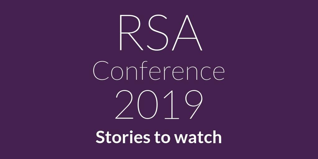 RSA conference 2019 preview: 4 stories reporters are watching