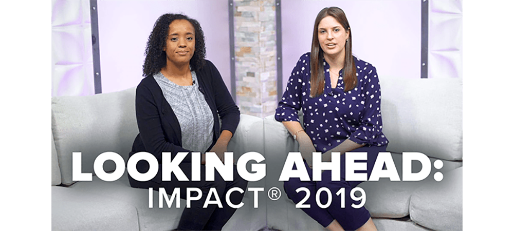Looking ahead to IMPACT® 2019